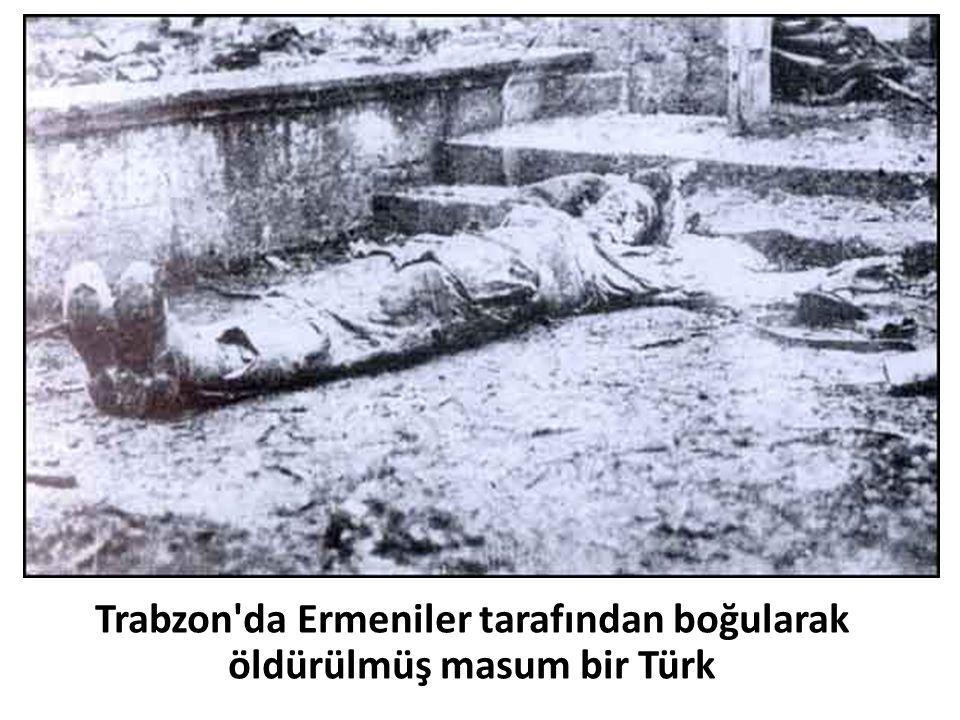 Trabzon'da Ermeniler tarafından boğularak öldürülmüş masum bir Türk