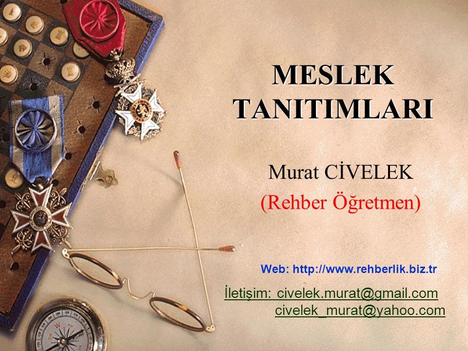 MESLEK TANITIMLARI Murat CİVELEK (Rehber Öğretmen) Web: http://www.rehberlik.biz.tr İletişim: civelek.murat@gmail.com İletişim: civelek.murat@gmail.co