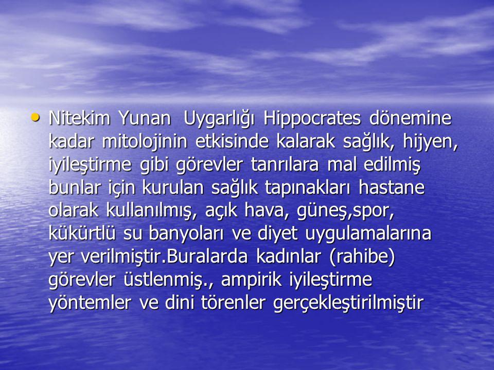 Nitekim Yunan Uygarlığı Hippocrates dönemine kadar mitolojinin etkisinde kalarak sağlık, hijyen, iyileştirme gibi görevler tanrılara mal edilmiş bunla