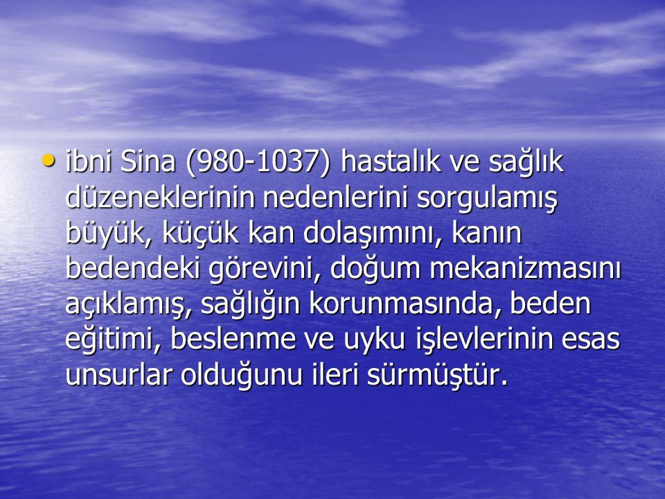 ibni Sina (980-1037) hastalık ve sağlık düzeneklerinin nedenlerini sorgulamış büyük, küçük kan dolaşımını, kanın bedendeki görevini, doğum mekanizması