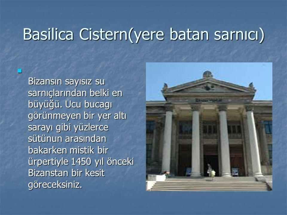 Basilica Cistern(yere batan sarnıcı) Bizansın sayısız su sarnıçlarından belki en büyüğü. Ucu bucagı görünmeyen bir yer altı sarayı gibi yüzlerce sütün
