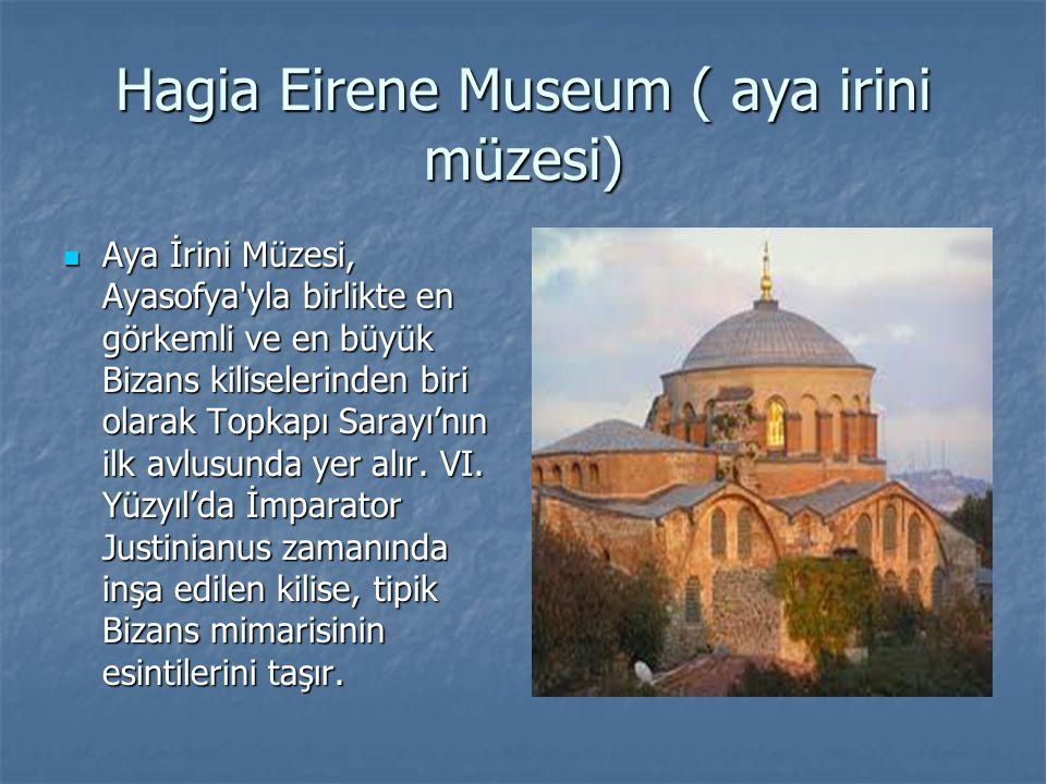 Hagia Eirene Museum ( aya irini müzesi) Aya İrini Müzesi, Ayasofya'yla birlikte en görkemli ve en büyük Bizans kiliselerinden biri olarak Topkapı Sara