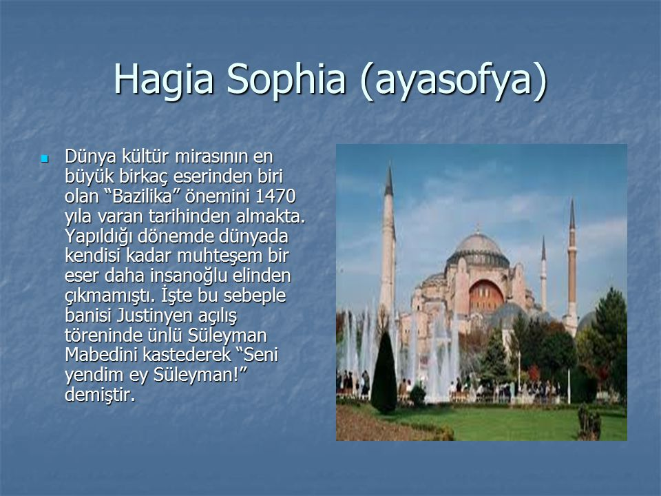 """Hagia Sophia (ayasofya) Dünya kültür mirasının en büyük birkaç eserinden biri olan """"Bazilika"""" önemini 1470 yıla varan tarihinden almakta. Yapıldığı dö"""