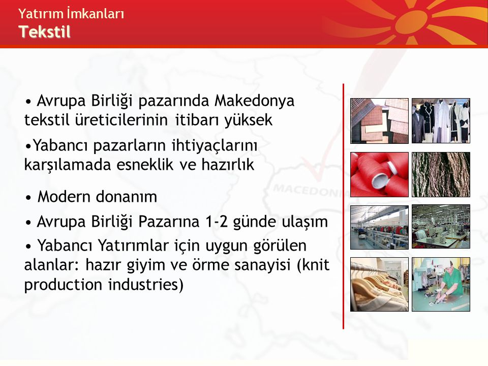 Tekstil Yatırım İmkanları Tekstil Avrupa Birliği pazarında Makedonya tekstil üreticilerinin itibarı yüksek Yabancı pazarların ihtiyaçlar ı nı karşılam
