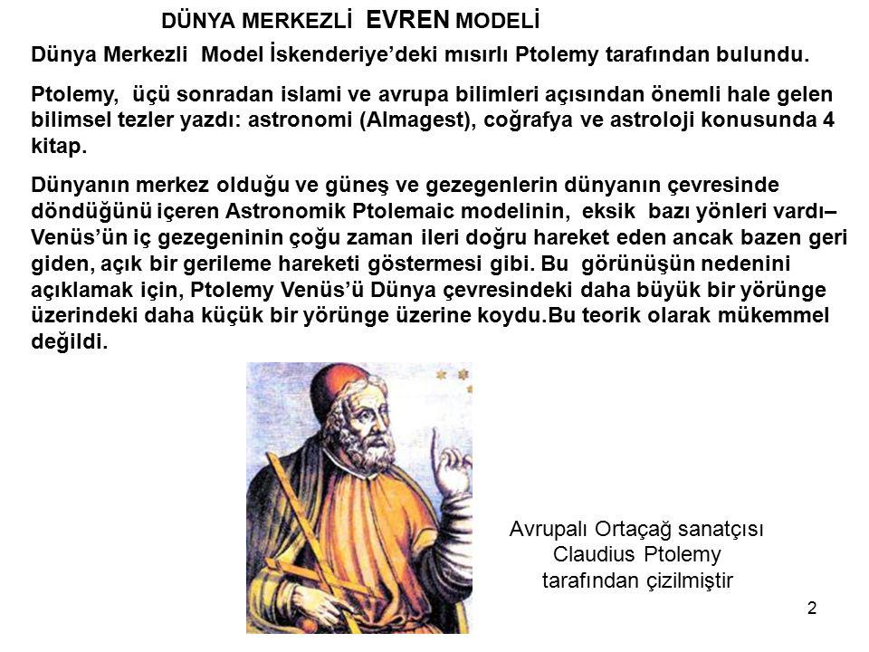 2 DÜNYA MERKEZLİ EVREN MODELİ Dünya Merkezli Model İskenderiye'deki mısırlı Ptolemy tarafından bulundu. Ptolemy, üçü sonradan islami ve avrupa bilimle