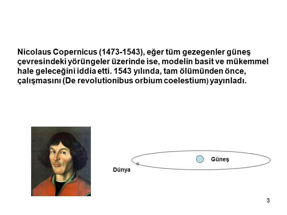 3 Nicolaus Copernicus (1473-1543), eğer tüm gezegenler güneş çevresindeki yörüngeler üzerinde ise, modelin basit ve mükemmel hale geleceğini iddia ett