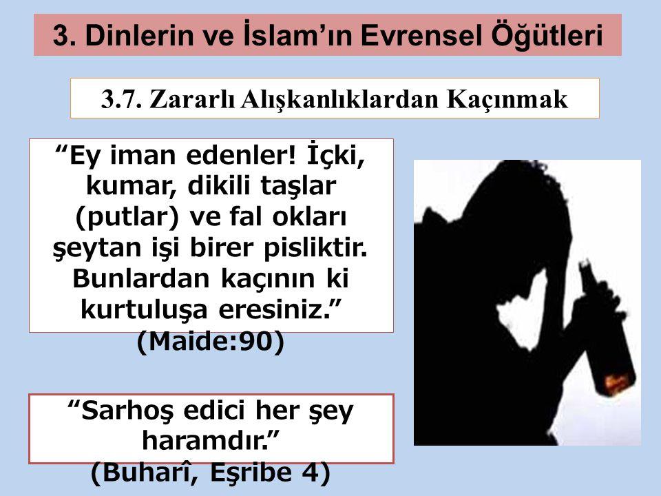 3.Dinlerin ve İslam'ın Evrensel Öğütleri 3.7. Zararlı Alışkanlıklardan Kaçınmak Ey iman edenler.