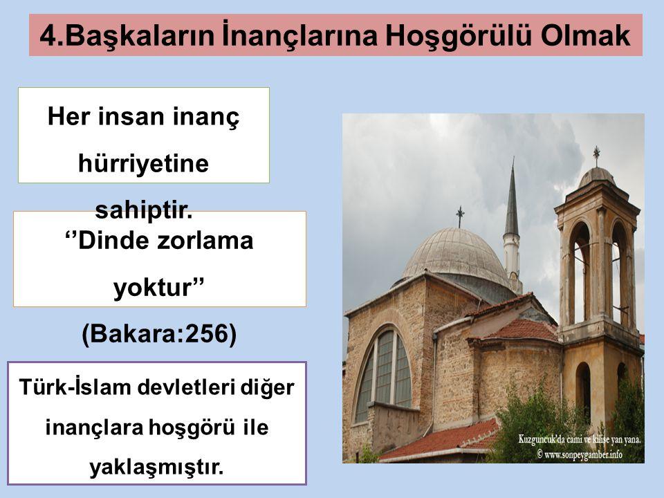 4.Başkaların İnançlarına Hoşgörülü Olmak ''Dinde zorlama yoktur'' (Bakara:256) Her insan inanç hürriyetine sahiptir.