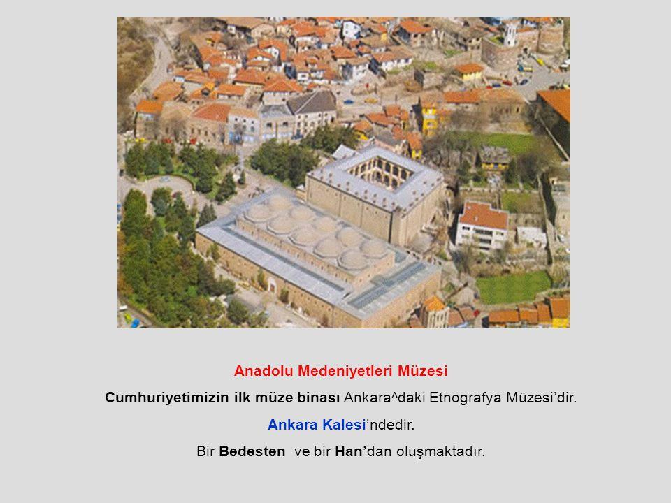 Anadolu Medeniyetleri Müzesi Cumhuriyetimizin ilk müze binası Ankara^daki Etnografya Müzesi'dir.