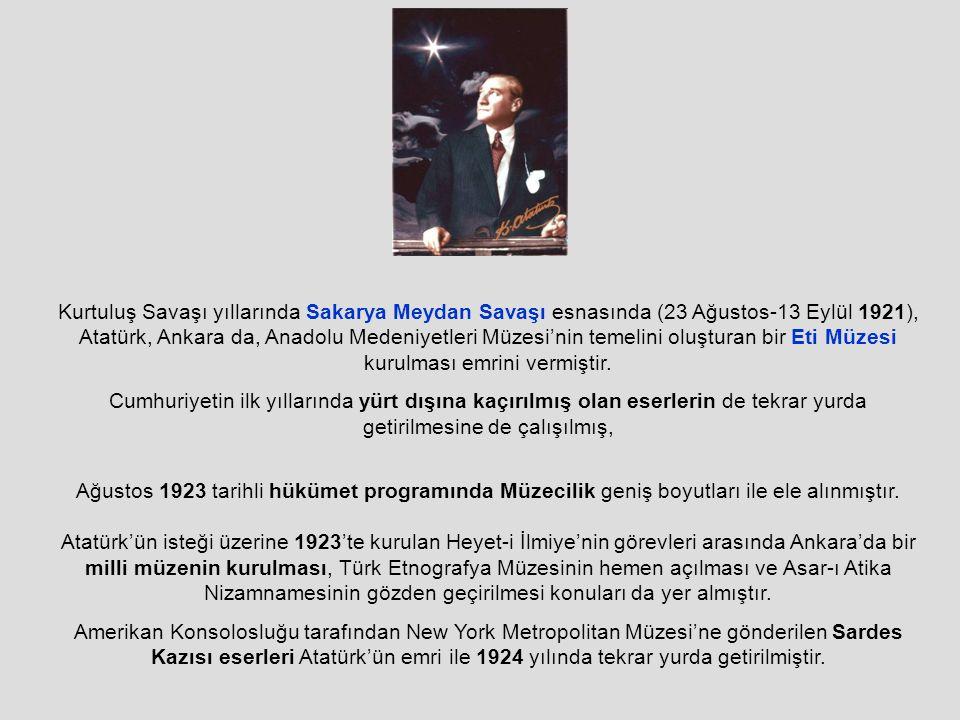 Kurtuluş Savaşı yıllarında Sakarya Meydan Savaşı esnasında (23 Ağustos-13 Eylül 1921), Atatürk, Ankara da, Anadolu Medeniyetleri Müzesi'nin temelini oluşturan bir Eti Müzesi kurulması emrini vermiştir.
