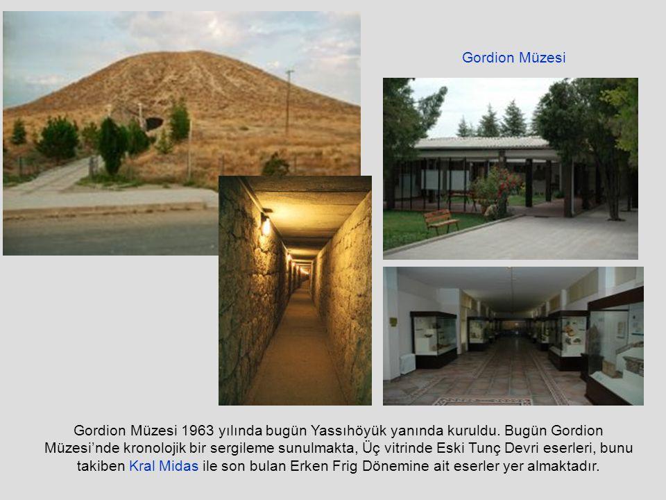 Gordion Müzesi 1963 yılında bugün Yassıhöyük yanında kuruldu.