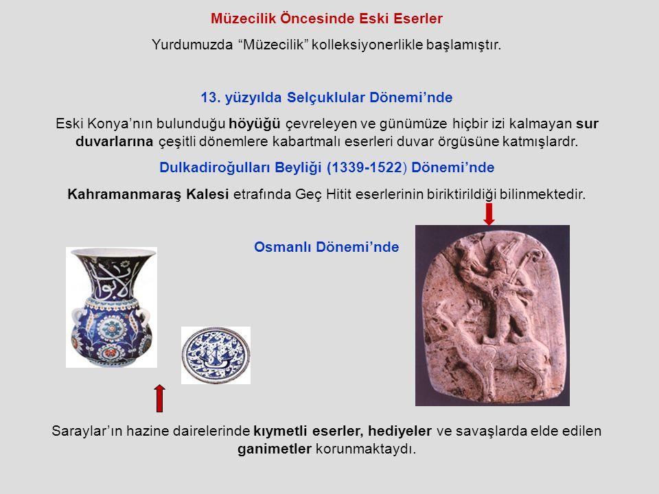 Müzecilik Öncesinde Eski Eserler Yurdumuzda Müzecilik kolleksiyonerlikle başlamıştır.