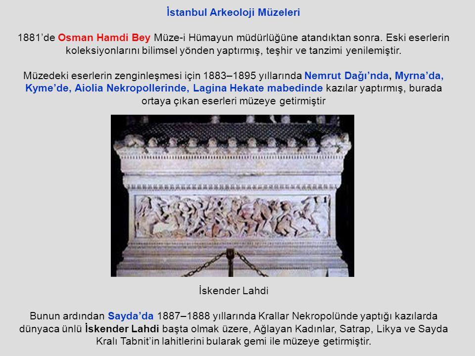 İstanbul Arkeoloji Müzeleri 1881'de Osman Hamdi Bey Müze-i Hümayun müdürlüğüne atandıktan sonra.