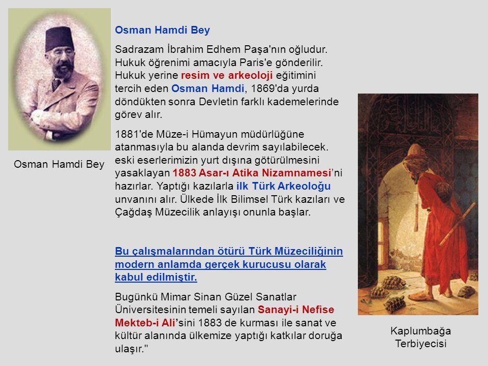 Osman Hamdi Bey Sadrazam İbrahim Edhem Paşa nın oğludur.