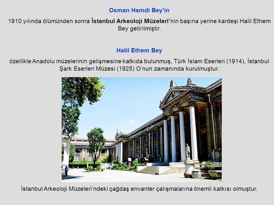 Osman Hamdi Bey'in 1910 yılında ölümünden sonra İstanbul Arkeoloji Müzeleri'nin başına yerine kardeşi Halil Ethem Bey getirilmiştir.