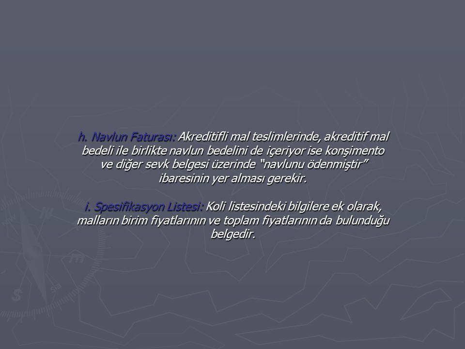 h. Navlun Faturası: Akreditifli mal teslimlerinde, akreditif mal bedeli ile birlikte navlun bedelini de içeriyor ise konşimento ve diğer sevk belgesi