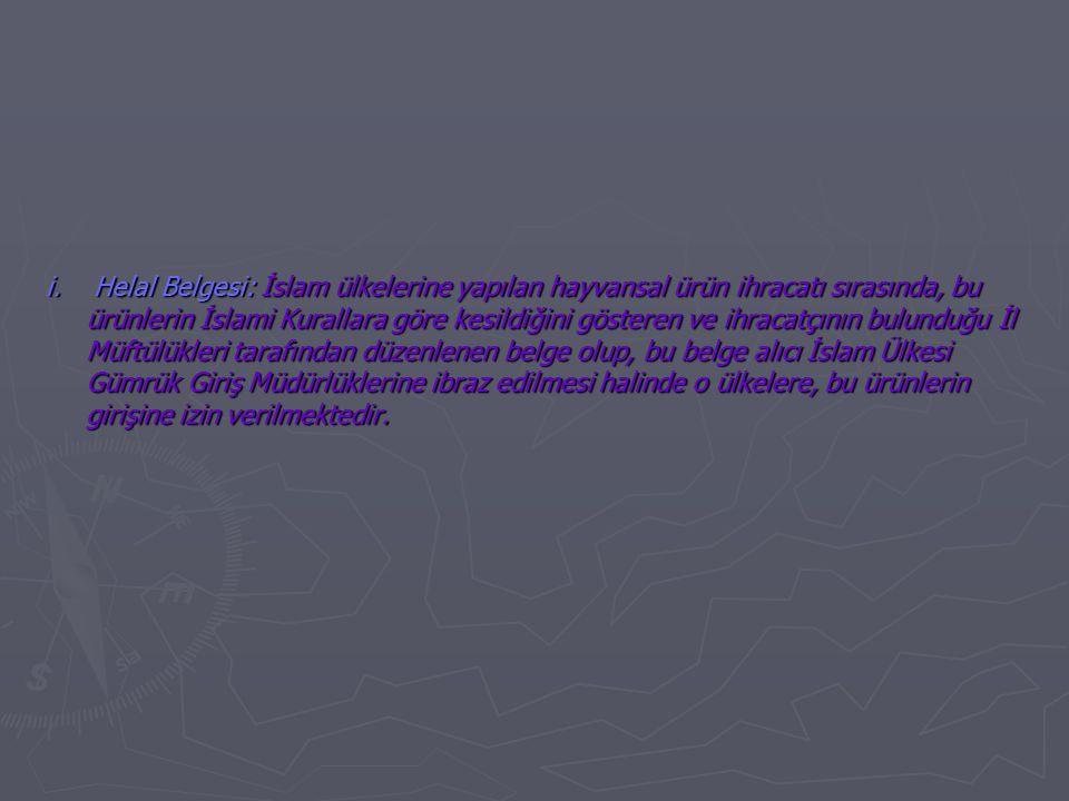 i. Helal Belgesi: İslam ülkelerine yapılan hayvansal ürün ihracatı sırasında, bu ürünlerin İslami Kurallara göre kesildiğini gösteren ve ihracatçının