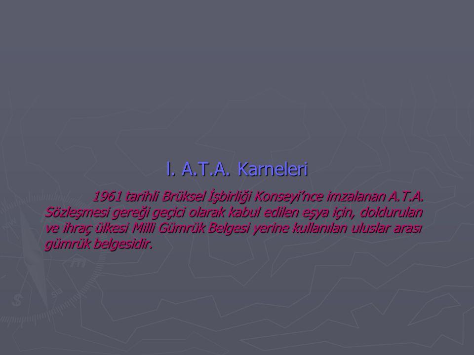 l. A.T.A. Karneleri 1961 tarihli Brüksel İşbirliği Konseyi'nce imzalanan A.T.A. Sözleşmesi gereği geçici olarak kabul edilen eşya için, doldurulan ve