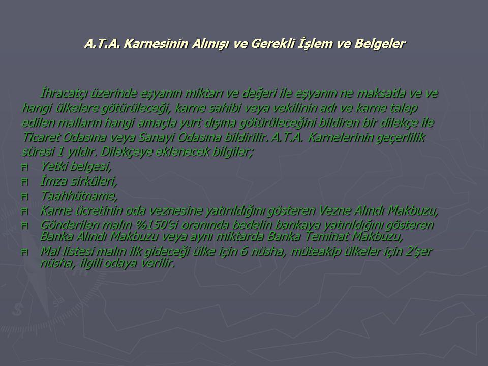 A.T.A. Karnesinin Alınışı ve Gerekli İşlem ve Belgeler İhracatçı üzerinde eşyanın miktarı ve değeri ile eşyanın ne maksatla ve ve hangi ülkelere götür