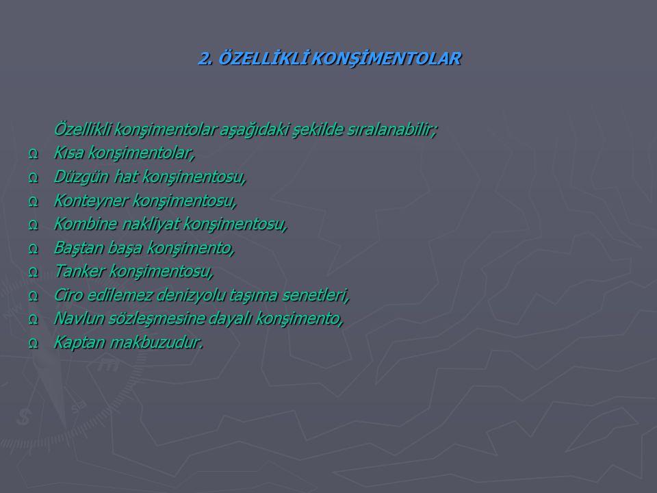 2. ÖZELLİKLİ KONŞİMENTOLAR Özellikli konşimentolar aşağıdaki şekilde sıralanabilir; Ω Kısa konşimentolar, Ω Düzgün hat konşimentosu, Ω Konteyner konşi