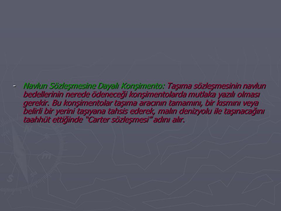-Navlun Sözleşmesine Dayalı Konşimento: Taşıma sözleşmesinin navlun bedellerinin nerede ödeneceği konşimentolarda mutlaka yazılı olması gerekir. Bu ko