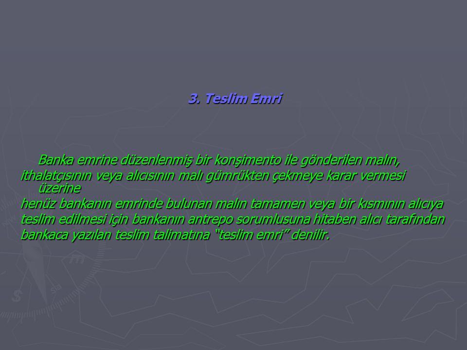 3. Teslim Emri Banka emrine düzenlenmiş bir konşimento ile gönderilen malın, ithalatçısının veya alıcısının malı gümrükten çekmeye karar vermesi üzeri