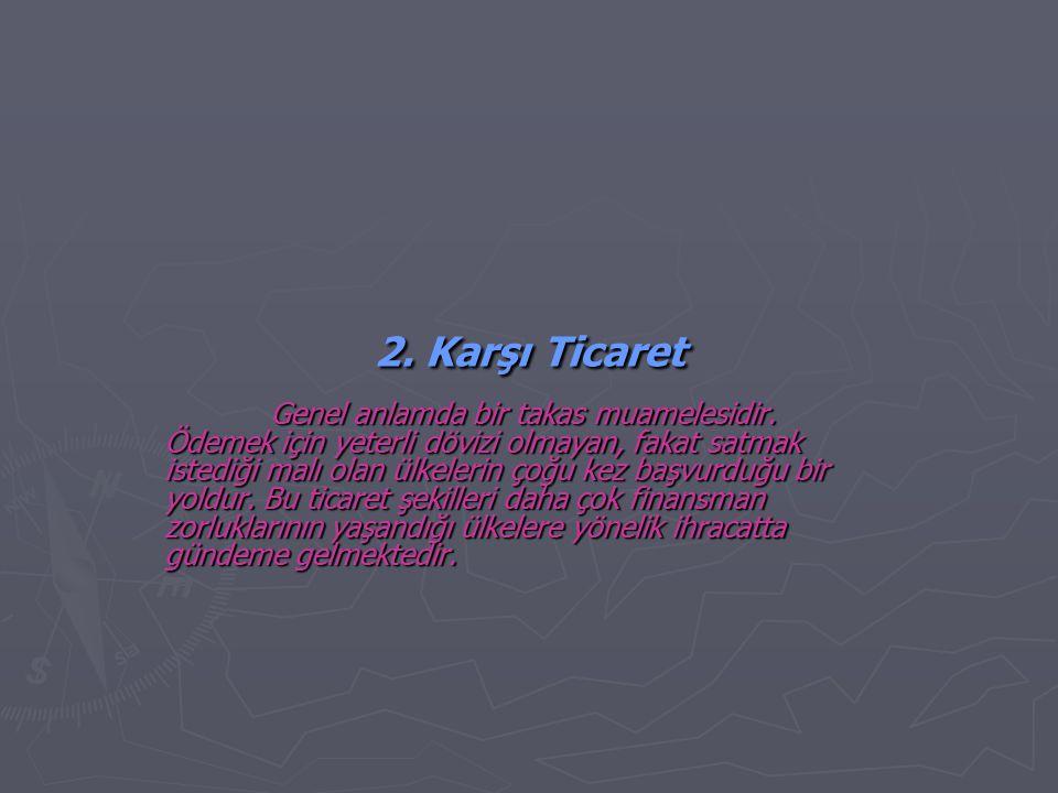 2.Karşı Ticaret Genel anlamda bir takas muamelesidir.