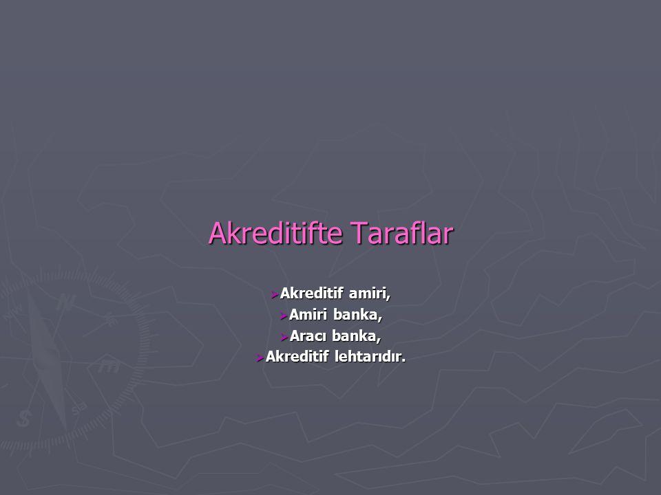 Akreditifte Taraflar  Akreditif amiri,  Amiri banka,  Aracı banka,  Akreditif lehtarıdır.