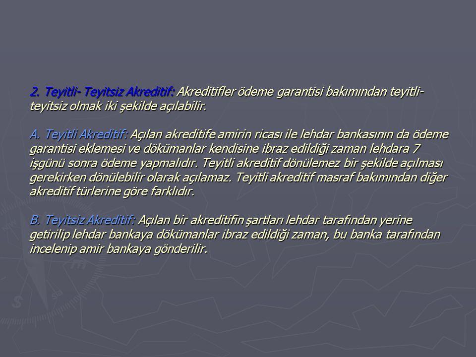 2. Teyitli- Teyitsiz Akreditif: Akreditifler ödeme garantisi bakımından teyitli- teyitsiz olmak iki şekilde açılabilir. A. Teyitli Akreditif: Açılan a