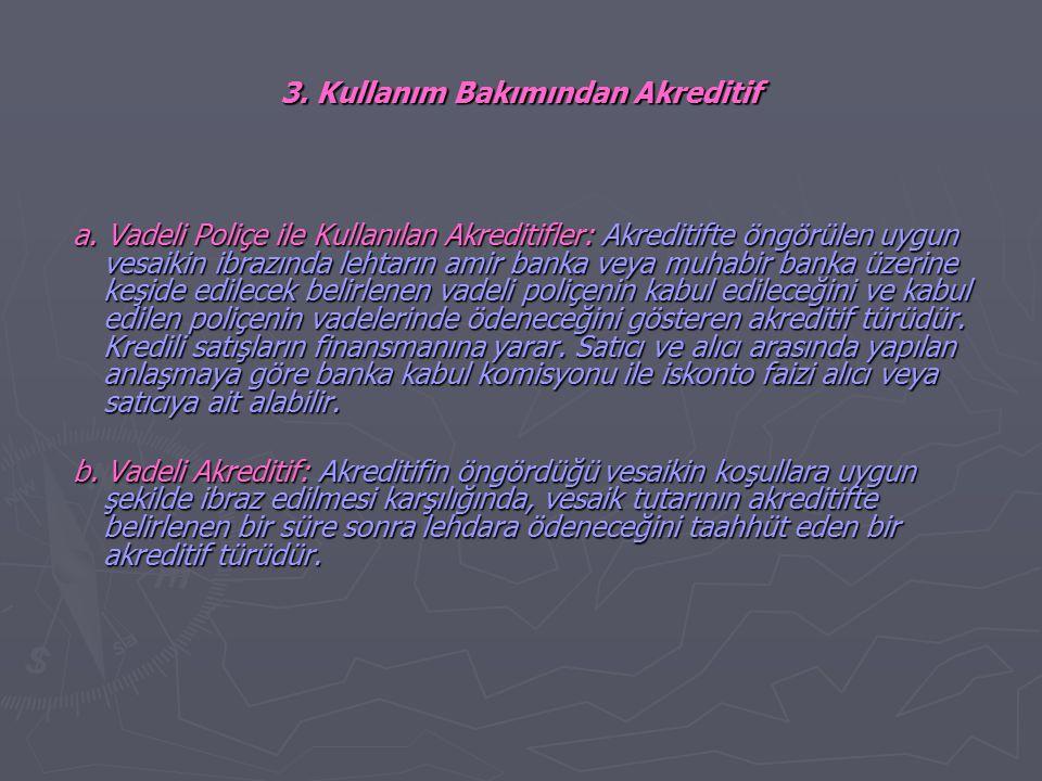 3. Kullanım Bakımından Akreditif a. Vadeli Poliçe ile Kullanılan Akreditifler: Akreditifte öngörülen uygun vesaikin ibrazında lehtarın amir banka veya