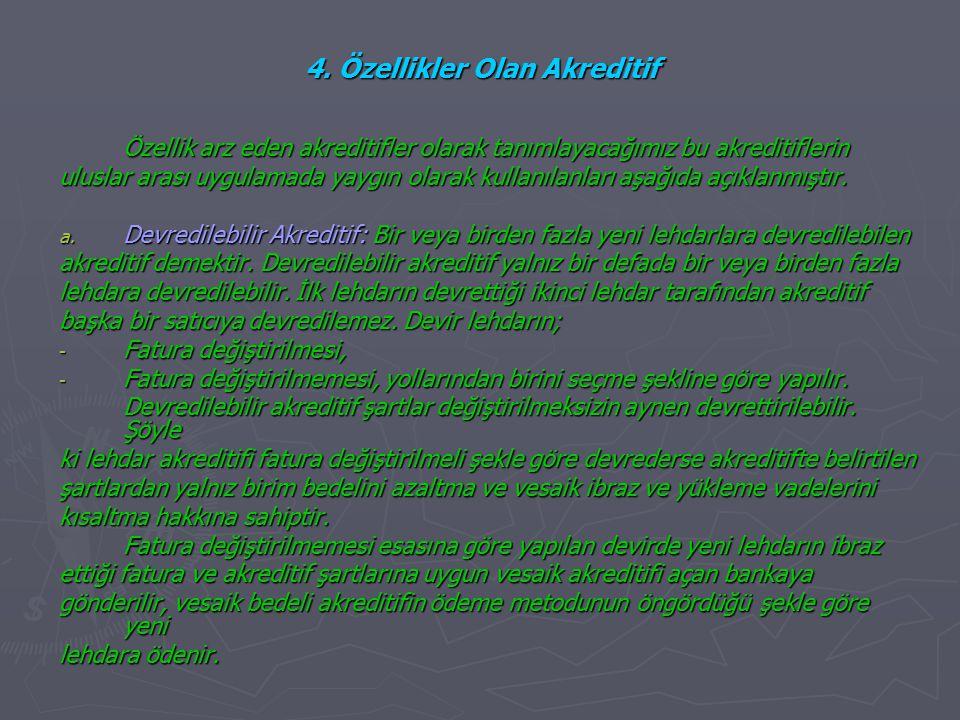 4. Özellikler Olan Akreditif Özellik arz eden akreditifler olarak tanımlayacağımız bu akreditiflerin uluslar arası uygulamada yaygın olarak kullanılan