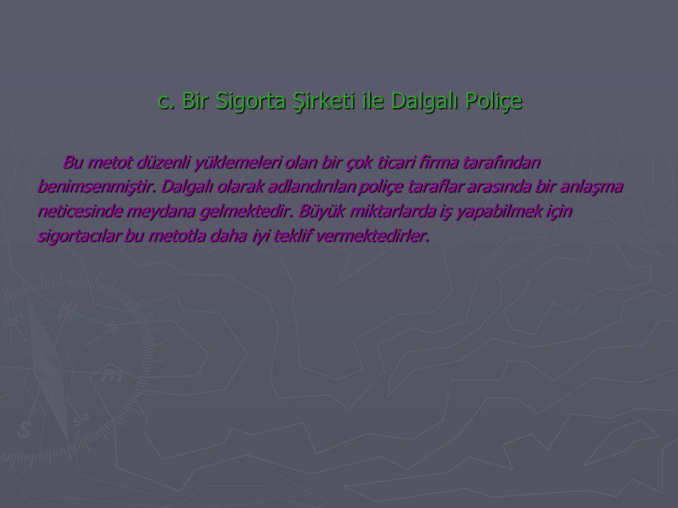 c. Bir Sigorta Şirketi ile Dalgalı Poliçe Bu metot düzenli yüklemeleri olan bir çok ticari firma tarafından benimsenmiştir. Dalgalı olarak adlandırıla