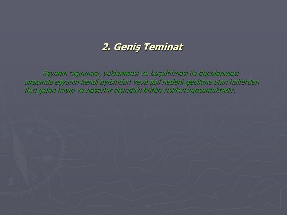2. Geniş Teminat Eşyanın taşınması, yüklenmesi ve boşaltılması ile depolanması sırasında eşyanın kendi ayıbından veya asıl nedeni gecikme olan hallerd