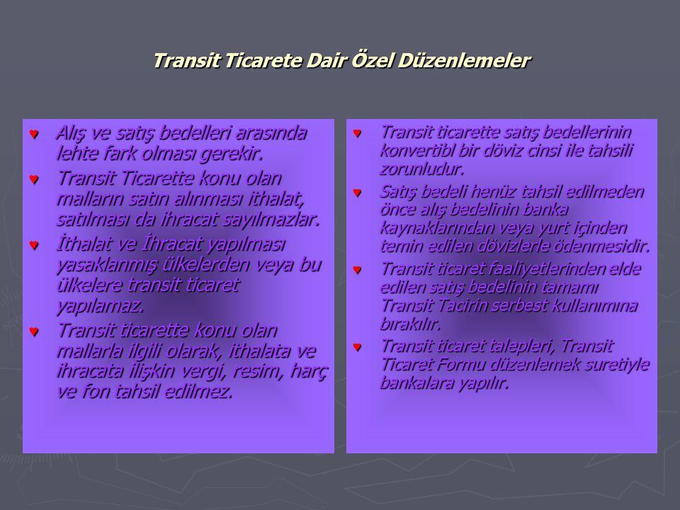 Transit Ticarete Dair Özel Düzenlemeler ♥ Alış ve satış bedelleri arasında lehte fark olması gerekir. ♥ Transit Ticarette konu olan malların satın alı