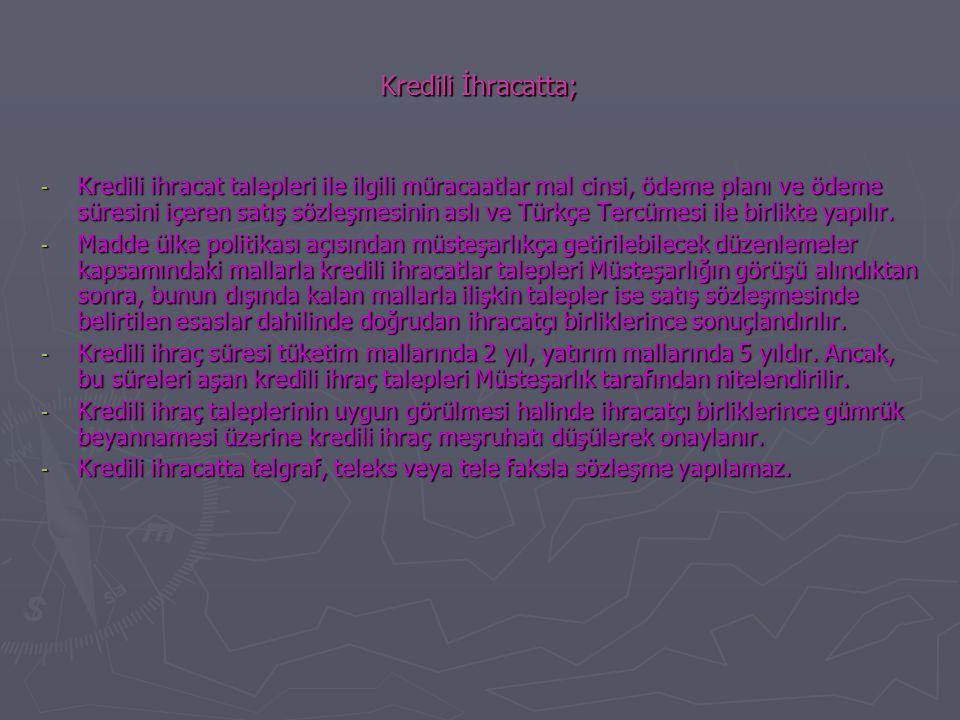 Kredili İhracatta; - Kredili ihracat talepleri ile ilgili müracaatlar mal cinsi, ödeme planı ve ödeme süresini içeren satış sözleşmesinin aslı ve Türkçe Tercümesi ile birlikte yapılır.