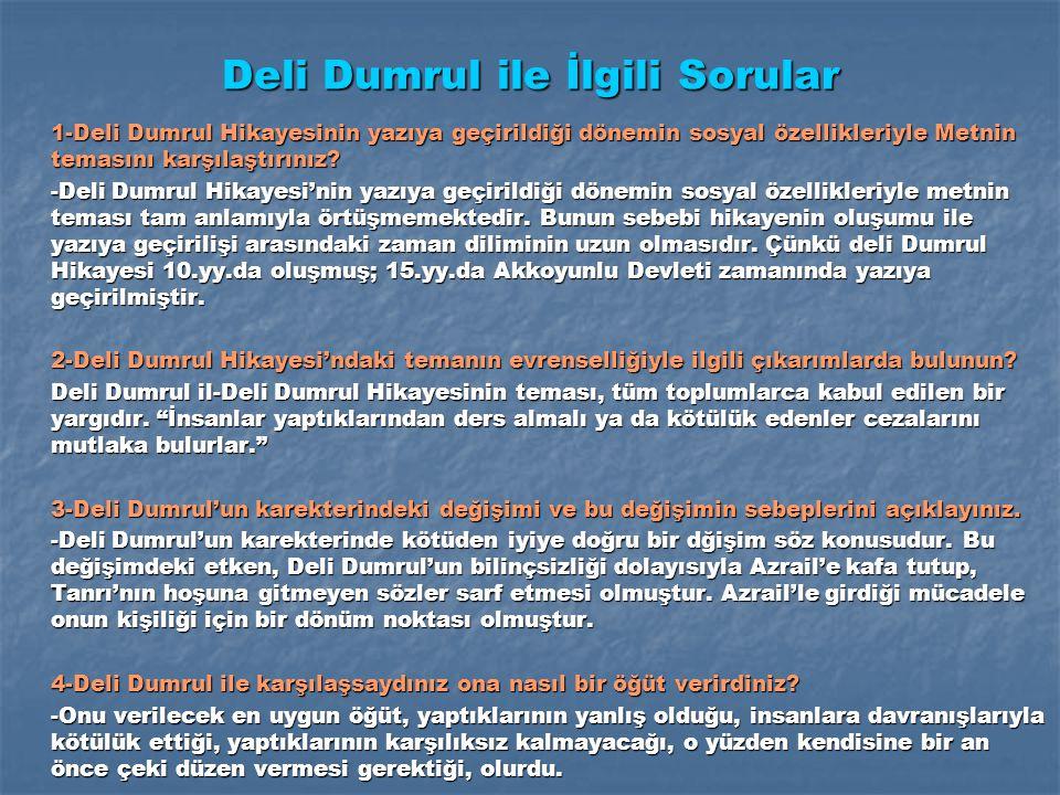 Deli Dumrul ile İlgili Sorular 1-Deli Dumrul Hikayesinin yazıya geçirildiği dönemin sosyal özellikleriyle Metnin temasını karşılaştırınız.