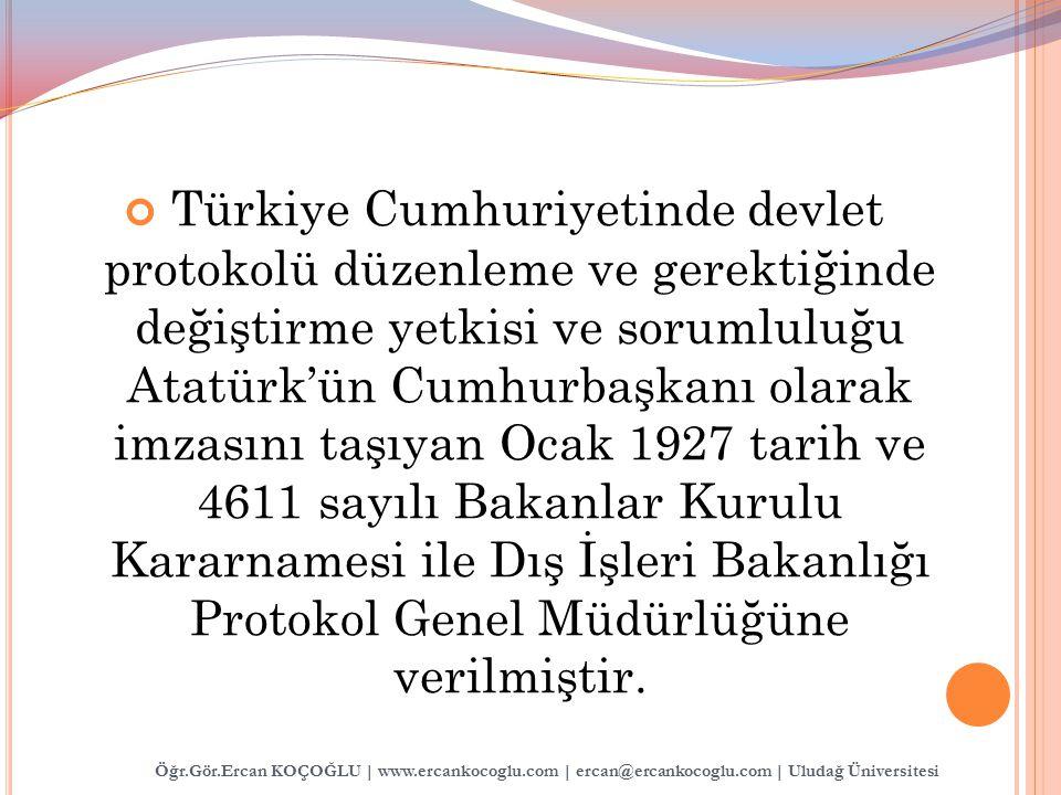 Türkiye Cumhuriyetinde devlet protokolü düzenleme ve gerektiğinde değiştirme yetkisi ve sorumluluğu Atatürk'ün Cumhurbaşkanı olarak imzasını taşıyan O