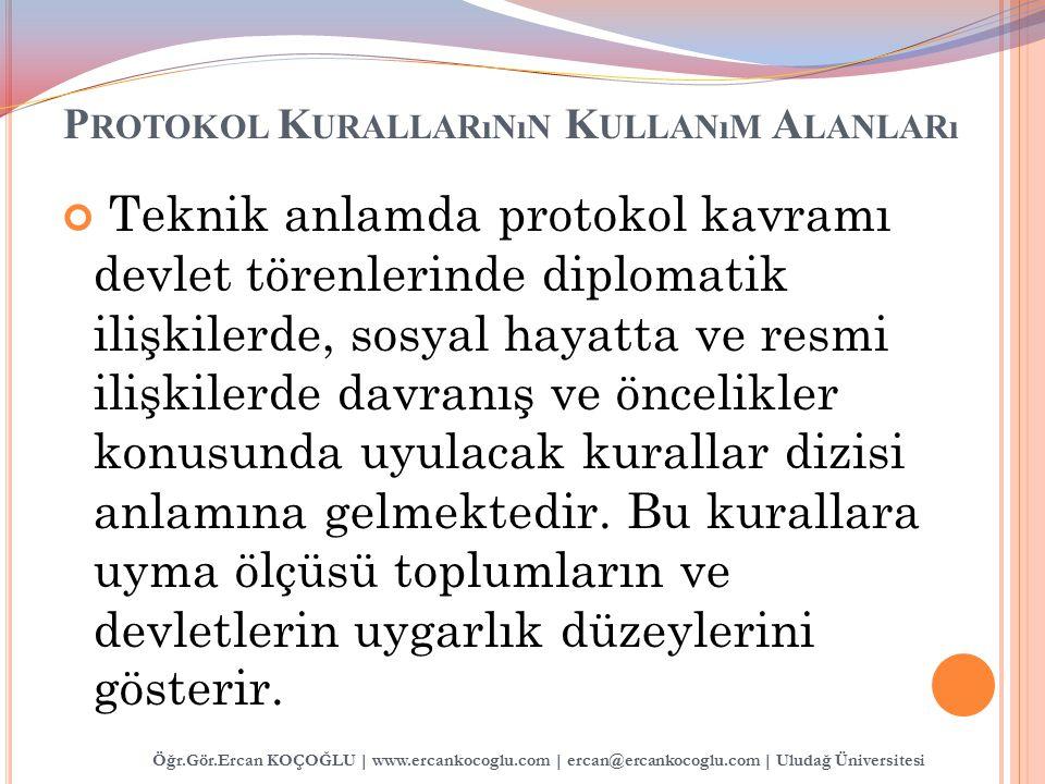 P ROTOKOL K URALLARıNıN K ULLANıM A LANLARı Teknik anlamda protokol kavramı devlet törenlerinde diplomatik ilişkilerde, sosyal hayatta ve resmi ilişki