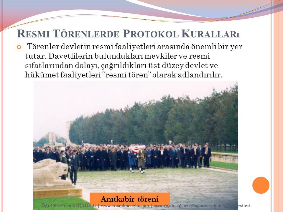 R ESMI T ÖRENLERDE P ROTOKOL K URALLARı Törenler devletin resmi faaliyetleri arasında önemli bir yer tutar. Davetlilerin bulundukları mevkiler ve resm