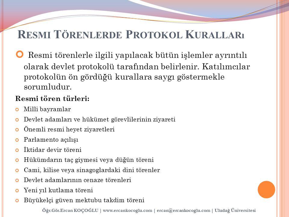 R ESMI T ÖRENLERDE P ROTOKOL K URALLARı Resmi törenlerle ilgili yapılacak bütün işlemler ayrıntılı olarak devlet protokolü tarafından belirlenir. Katı