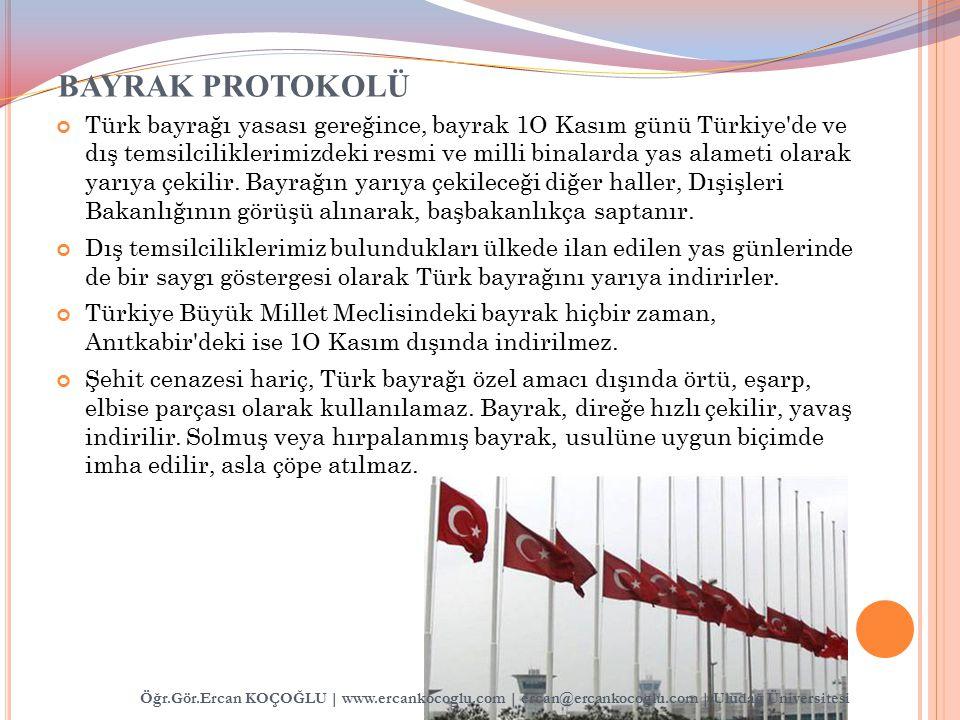BAYRAK PROTOKOLÜ Türk bayrağı yasası gereğince, bayrak 1O Kasım günü Türkiye'de ve dış temsilciliklerimizdeki resmi ve milli binalarda yas alameti ola