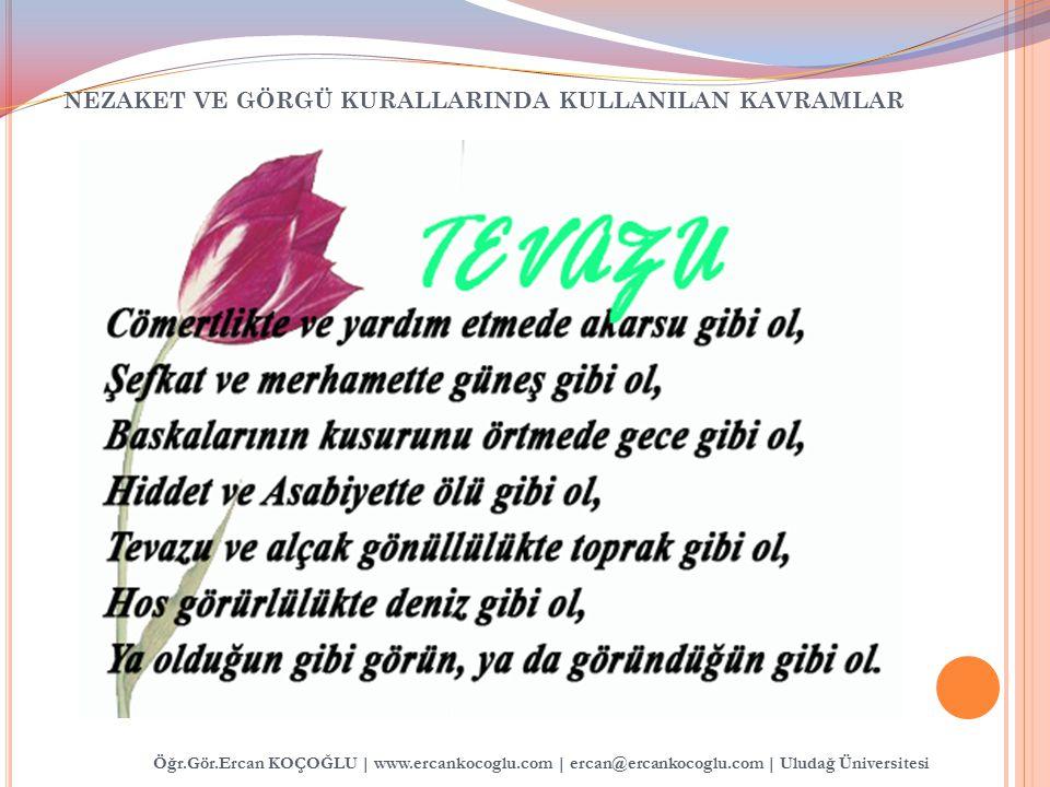 NEZAKET VE GÖRGÜ KURALLARINDA KULLANILAN KAVRAMLAR Öğr.Gör.Ercan KOÇOĞLU | www.ercankocoglu.com | ercan@ercankocoglu.com | Uludağ Üniversitesi