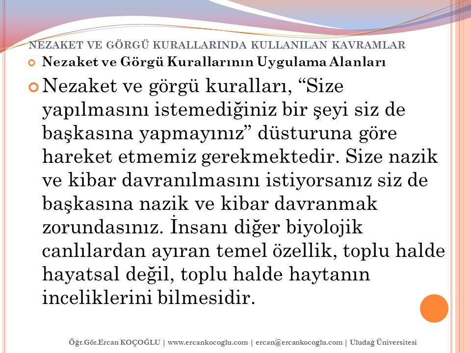 """NEZAKET VE GÖRGÜ KURALLARINDA KULLANILAN KAVRAMLAR Nezaket ve Görgü Kurallarının Uygulama Alanları Nezaket ve görgü kuralları, """"Size yapılmasını istem"""