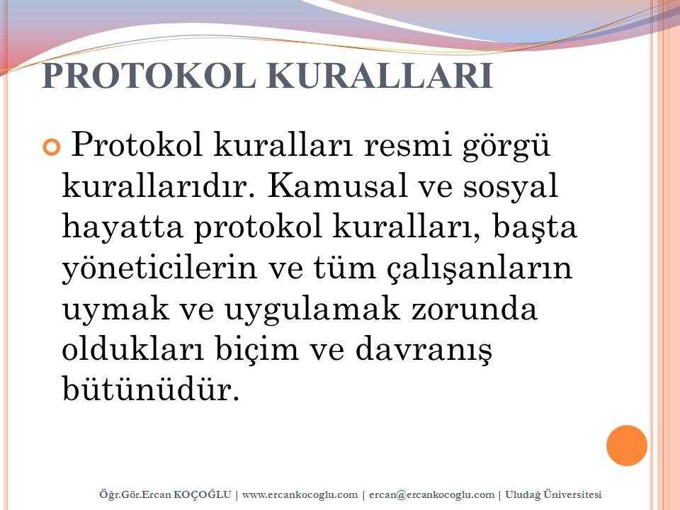 PROTOKOL KURALLARI Protokol kuralları resmi görgü kurallarıdır. Kamusal ve sosyal hayatta protokol kuralları, başta yöneticilerin ve tüm çalışanların