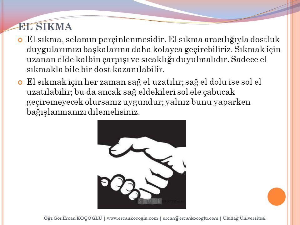 EL SIKMA El sıkma, selamın perçinlenmesidir. El sıkma aracılığıyla dostluk duygularımızı başkalarına daha kolayca geçirebiliriz. Sıkmak için uzanan el