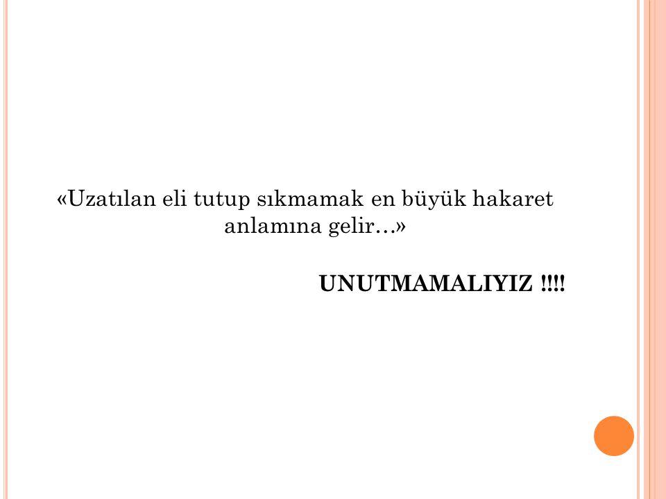 «Uzatılan eli tutup sıkmamak en büyük hakaret anlamına gelir…» UNUTMAMALIYIZ !!!! Öğr.Gör.Ercan KOÇOĞLU | www.ercankocoglu.com | ercan@ercankocoglu.co