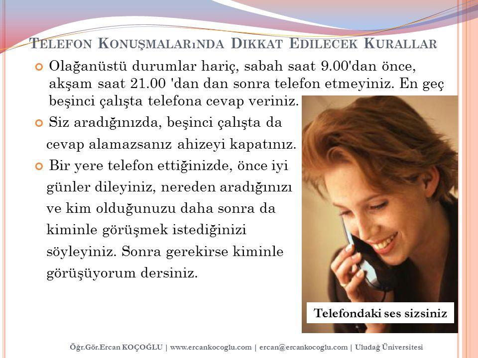 Öğr.Gör.Ercan KOÇOĞLU | www.ercankocoglu.com | ercan@ercankocoglu.com | Uludağ Üniversitesi Olağanüstü durumlar hariç, sabah saat 9.00'dan önce, akşam