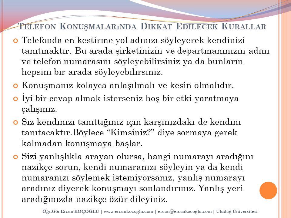 Öğr.Gör.Ercan KOÇOĞLU | www.ercankocoglu.com | ercan@ercankocoglu.com | Uludağ Üniversitesi Telefonda en kestirme yol adınızı söyleyerek kendinizi tan