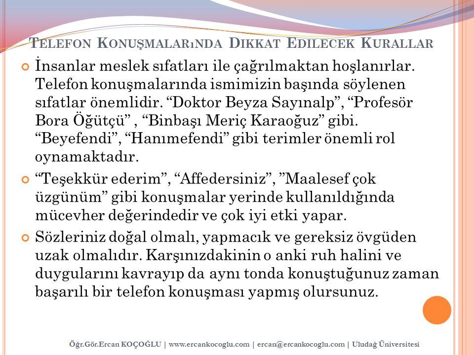 Öğr.Gör.Ercan KOÇOĞLU | www.ercankocoglu.com | ercan@ercankocoglu.com | Uludağ Üniversitesi İnsanlar meslek sıfatları ile çağrılmaktan hoşlanırlar. Te