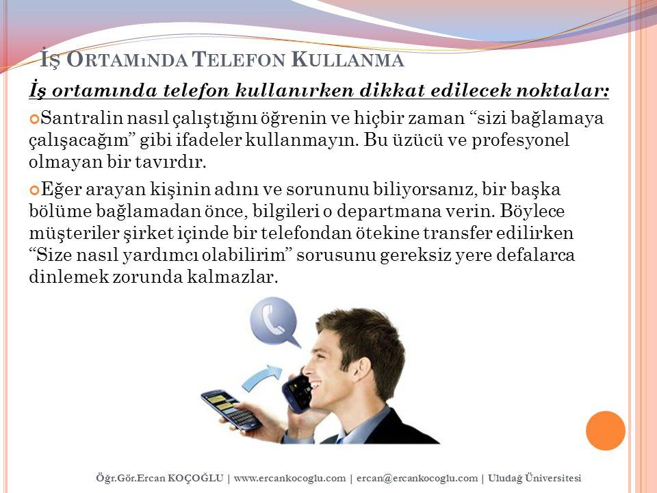 Öğr.Gör.Ercan KOÇOĞLU | www.ercankocoglu.com | ercan@ercankocoglu.com | Uludağ Üniversitesi İ Ş O RTAMıNDA T ELEFON K ULLANMA İş ortamında telefon kul
